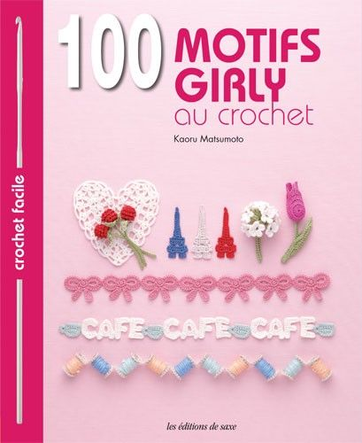 100 motifs girly au crochet editions de saxe jeu de - Edition de saxe ...
